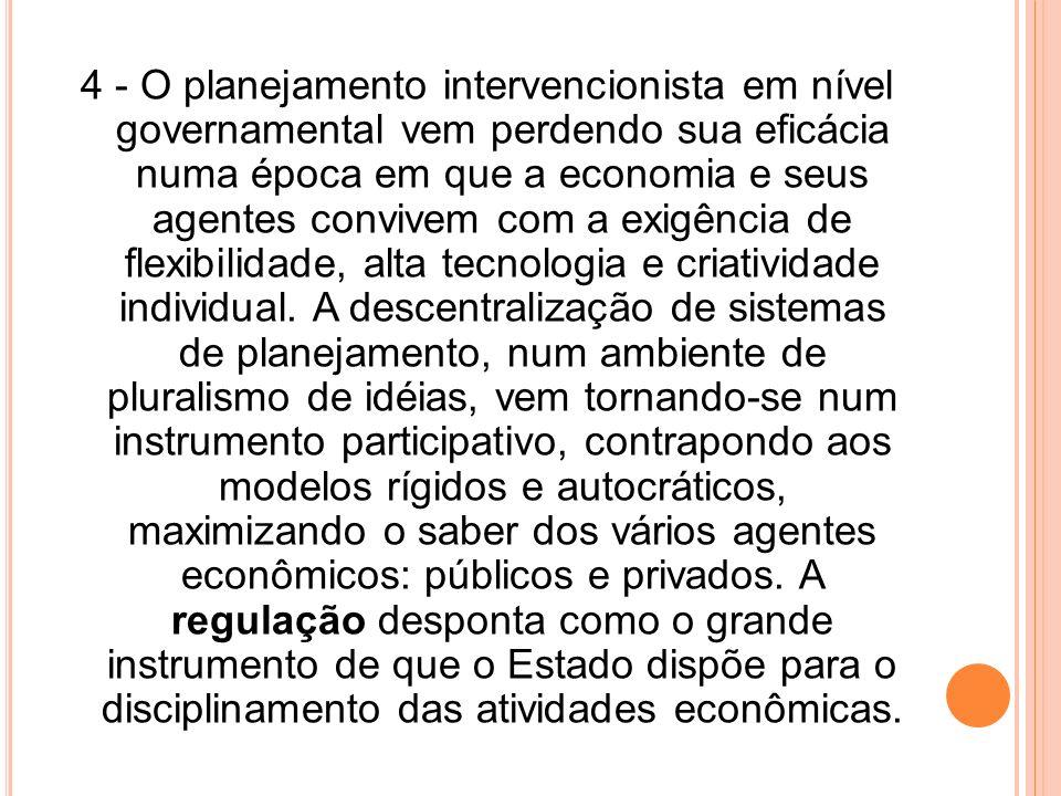 4 - O planejamento intervencionista em nível governamental vem perdendo sua eficácia numa época em que a economia e seus agentes convivem com a exigên