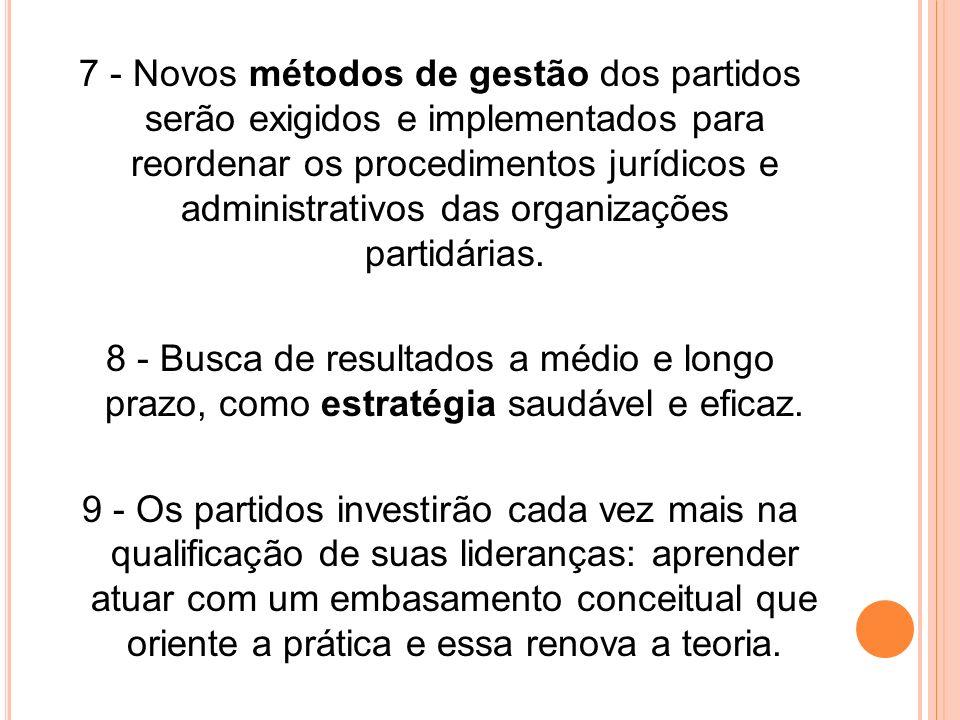7 - Novos métodos de gestão dos partidos serão exigidos e implementados para reordenar os procedimentos jurídicos e administrativos das organizações p