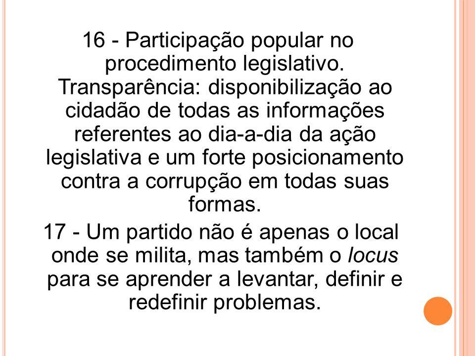 16 - Participação popular no procedimento legislativo. Transparência: disponibilização ao cidadão de todas as informações referentes ao dia-a-dia da a