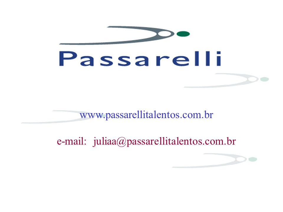 www.passarellitalentos.com.br e-mail: juliaa@passarellitalentos.com.br