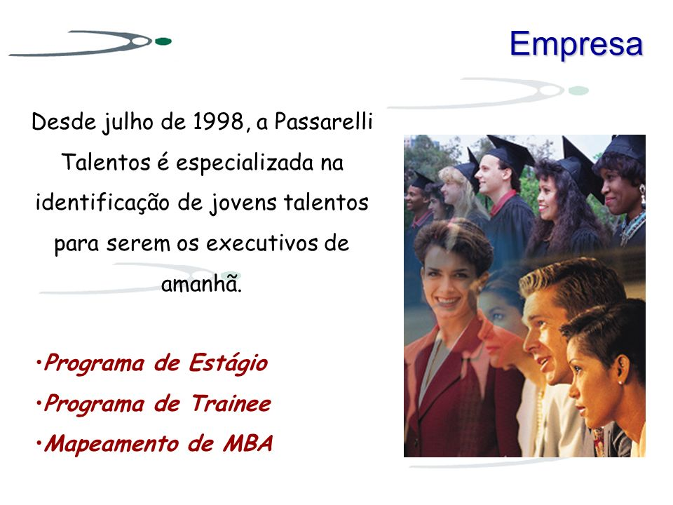 Desde julho de 1998, a Passarelli Talentos é especializada na identificação de jovens talentos para serem os executivos de amanhã.Empresa Programa de