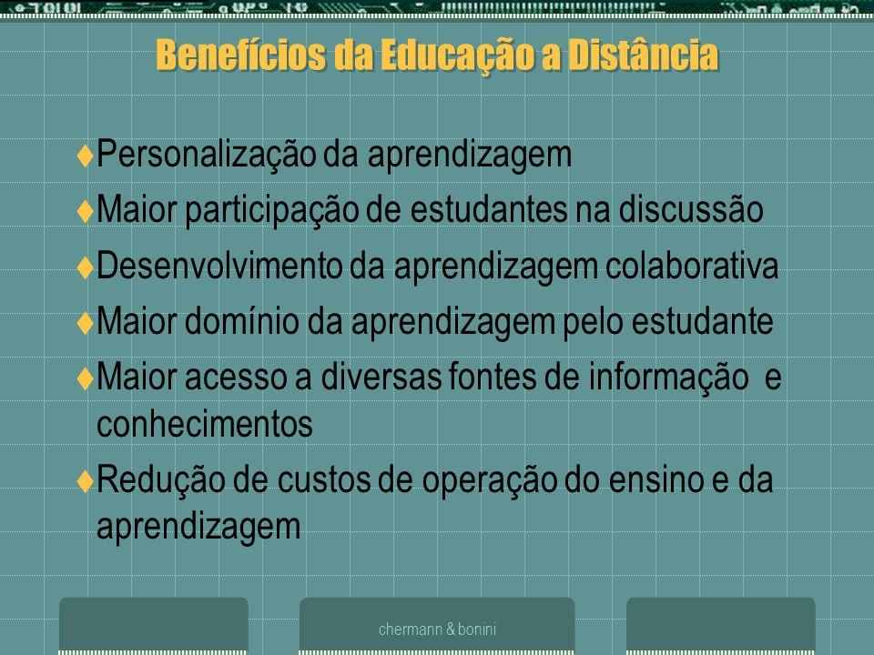 chermann & bonini Benefícios da Educação a Distância Personalização da aprendizagem Maior participação de estudantes na discussão Desenvolvimento da a