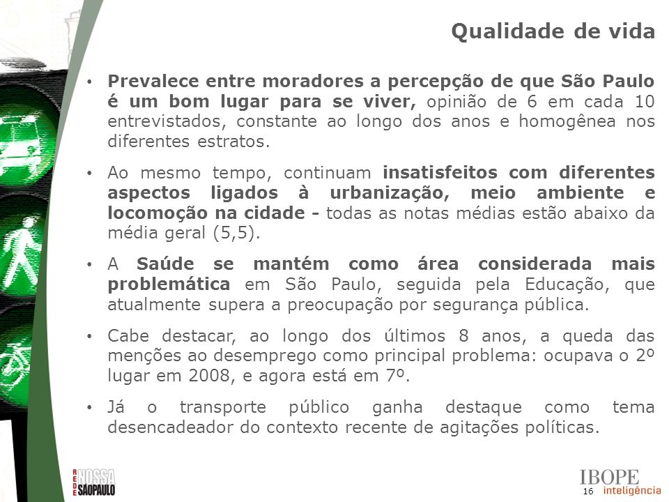 16 Prevalece entre moradores a percepção de que São Paulo é um bom lugar para se viver, opinião de 6 em cada 10 entrevistados, constante ao longo dos