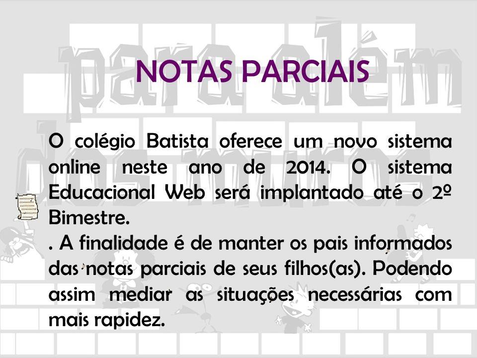 NOTAS PARCIAIS O colégio Batista oferece um novo sistema online neste ano de 2014. O sistema Educacional Web será implantado até o 2º Bimestre.. A fin