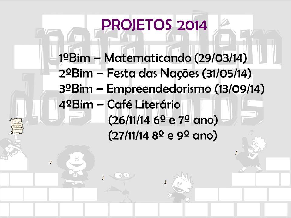 PROJETOS 2014 1ºBim – Matematicando (29/03/14) 2ºBim – Festa das Nações (31/05/14) 3ºBim – Empreendedorismo (13/09/14) 4ºBim – Café Literário (26/11/1