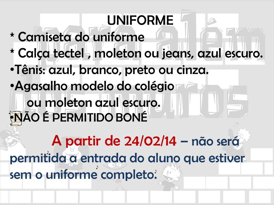 UNIFORME * Camiseta do uniforme * Calça tectel, moleton ou jeans, azul escuro. Tênis: azul, branco, preto ou cinza. Agasalho modelo do colégio ou mole