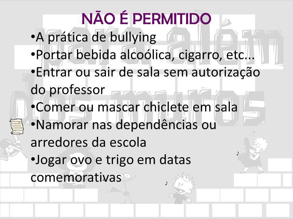 NÃO É PERMITIDO A prática de bullying Portar bebida alcoólica, cigarro, etc... Entrar ou sair de sala sem autorização do professor Comer ou mascar chi