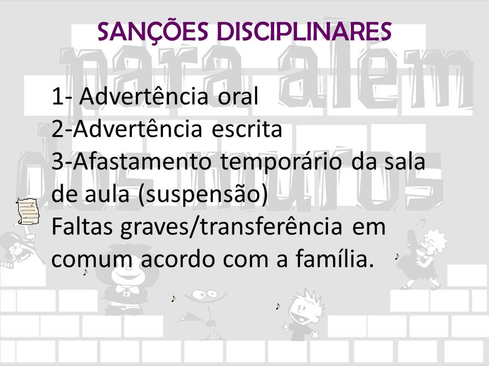 SANÇÕES DISCIPLINARES 1- Advertência oral 2-Advertência escrita 3-Afastamento temporário da sala de aula (suspensão) Faltas graves/transferência em co