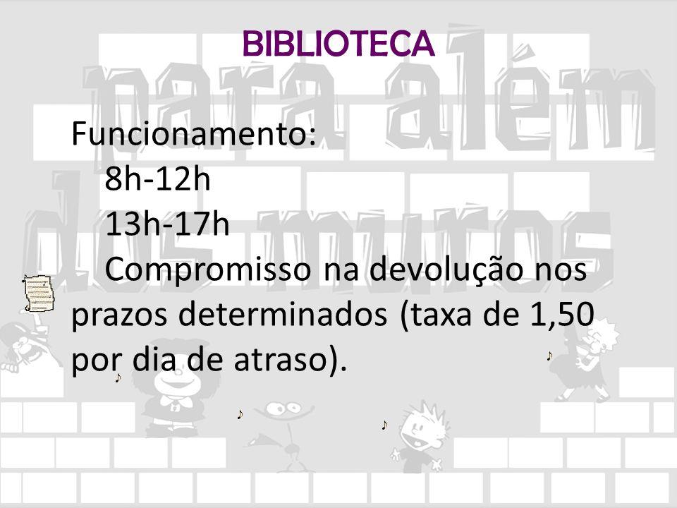 BIBLIOTECA Funcionamento: 8h-12h 13h-17h Compromisso na devolução nos prazos determinados (taxa de 1,50 por dia de atraso).