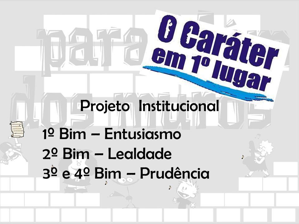 Projeto Institucional 1º Bim – Entusiasmo 2º Bim – Lealdade 3º e 4º Bim – Prudência