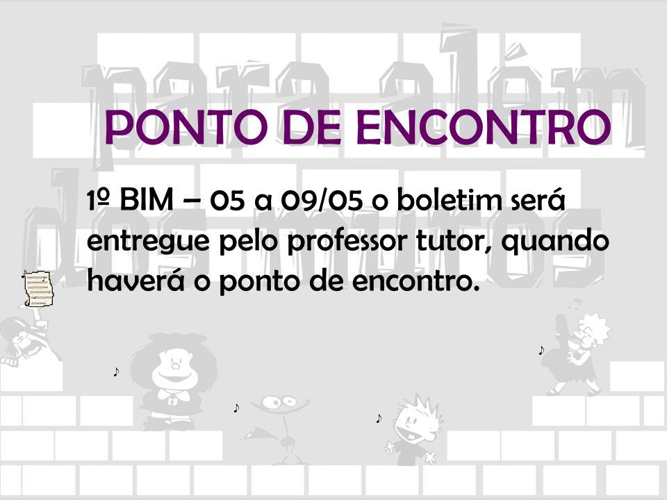 PONTO DE ENCONTRO 1º BIM – 05 a 09/05 o boletim será entregue pelo professor tutor, quando haverá o ponto de encontro.