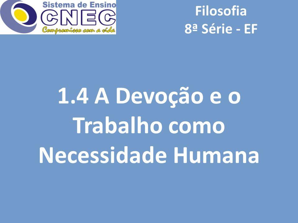 Filosofia 8ª Série - EF 1.4 A Devoção e o Trabalho como Necessidade Humana