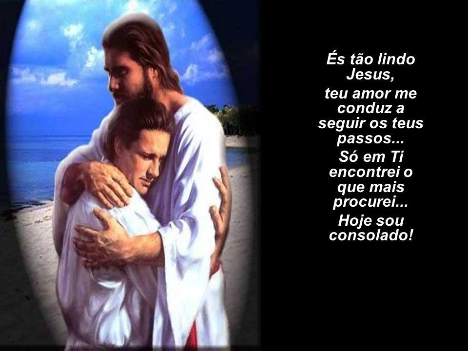 És tão lindo Jesus, mesmo morto na cruz, tendo ressuscitado. És tão lindo Jesus, pela nova aliança, Reis dos Reis coroado!