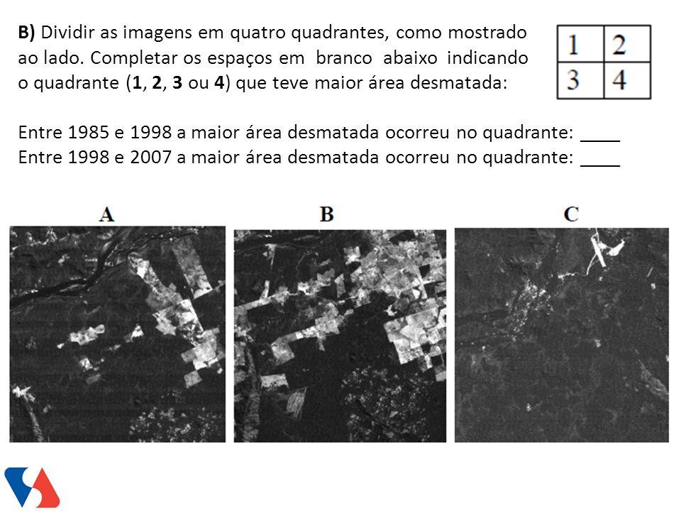 B) Dividir as imagens em quatro quadrantes, como mostrado ao lado. Completar os espaços em branco abaixo indicando o quadrante (1, 2, 3 ou 4) que teve