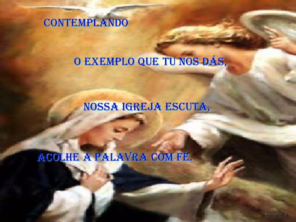 o exemplo que tu nos dás, o exemplo que tu nos dás, acolhe a Palavra com fé.