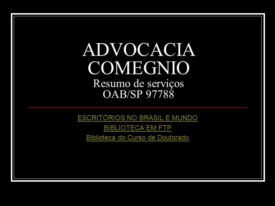 ADVOCACIA COMEGNIO Resumo de serviços OAB/SP 97788 ESCRITÓRIOS NO BRASIL E MUNDO BIBLIOTECA EM FTP Biblioteca do Curso de Doutorado