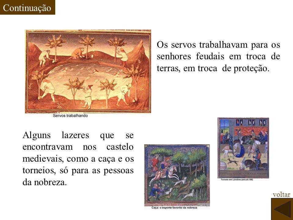 Os servos trabalhavam para os senhores feudais em troca de terras, em troca de proteção. Alguns lazeres que se encontravam nos castelo medievais, como