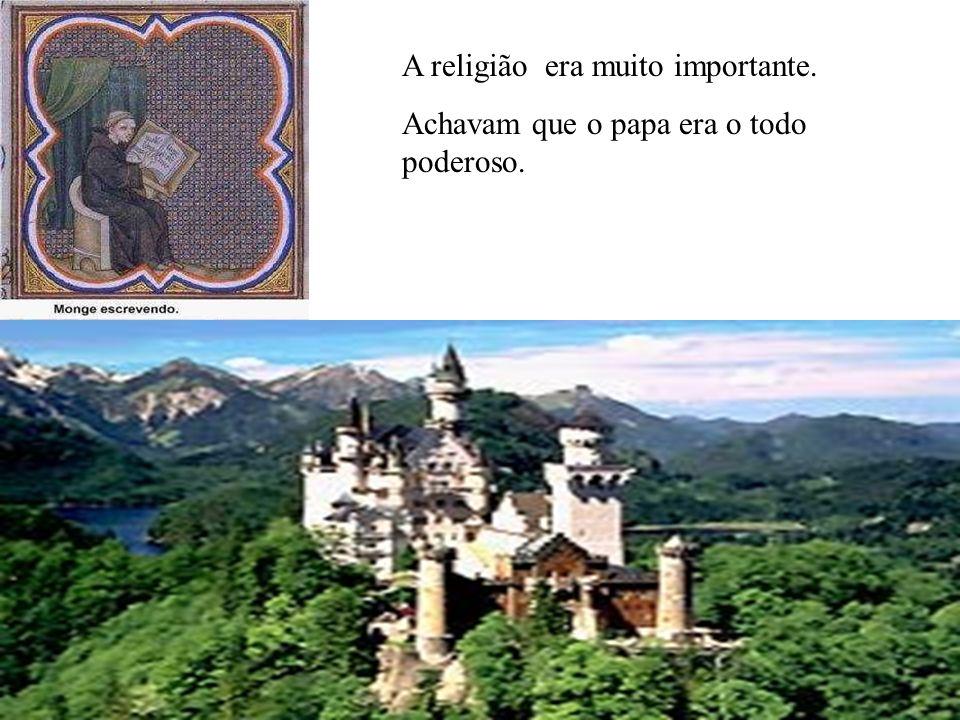 A religião era muito importante. Achavam que o papa era o todo poderoso.