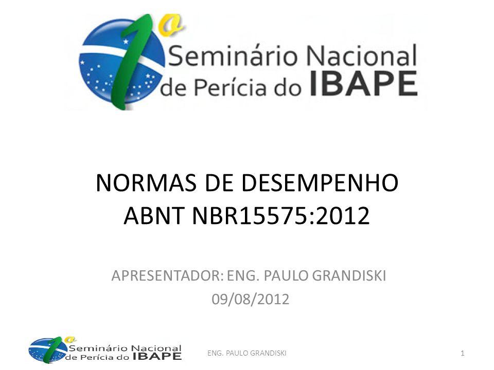 NORMAS DE DESEMPENHO ABNT NBR15575:2012 APRESENTADOR: ENG. PAULO GRANDISKI 09/08/2012 ENG. PAULO GRANDISKI1
