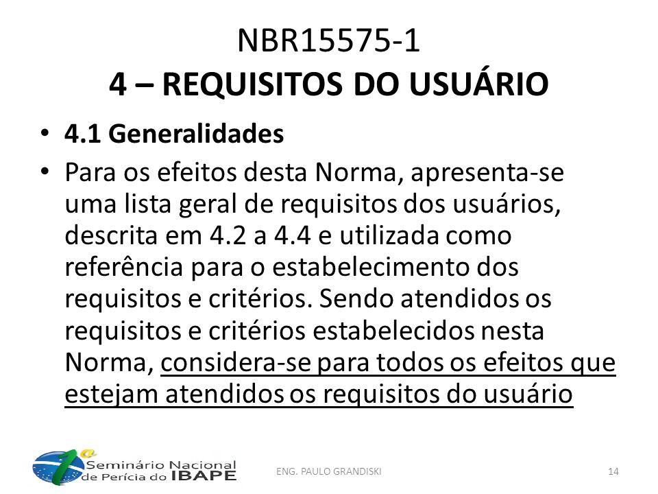 NBR15575-1 4 – REQUISITOS DO USUÁRIO 4.1 Generalidades Para os efeitos desta Norma, apresenta-se uma lista geral de requisitos dos usuários, descrita