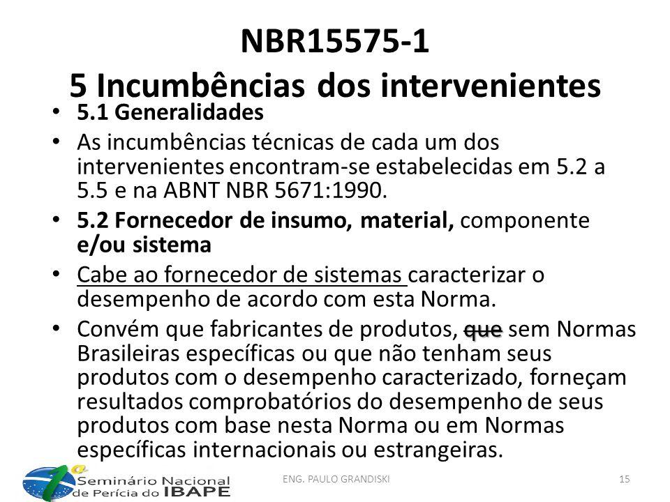 NBR15575-1 5 Incumbências dos intervenientes 5.1 Generalidades As incumbências técnicas de cada um dos intervenientes encontram-se estabelecidas em 5.