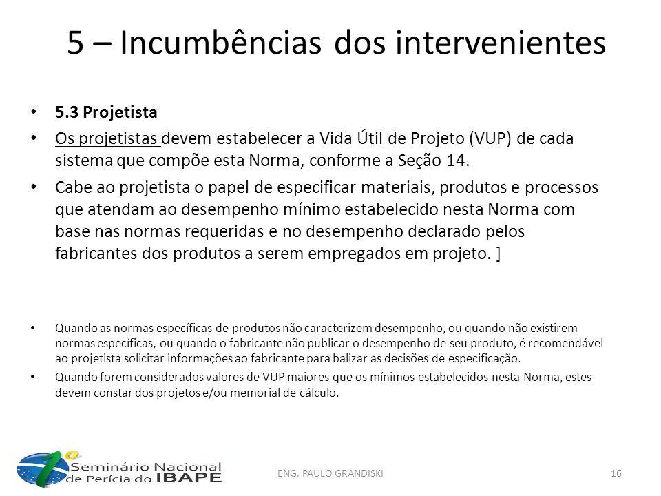 5 – Incumbências dos intervenientes 5.3 Projetista Os projetistas devem estabelecer a Vida Útil de Projeto (VUP) de cada sistema que compõe esta Norma