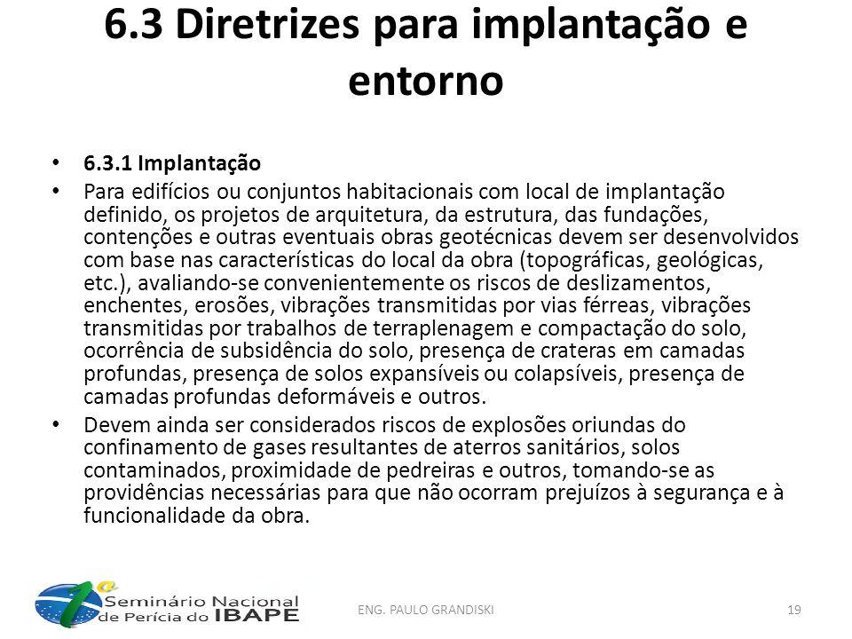 6.3 Diretrizes para implantação e entorno 6.3.1 Implantação Para edifícios ou conjuntos habitacionais com local de implantação definido, os projetos d