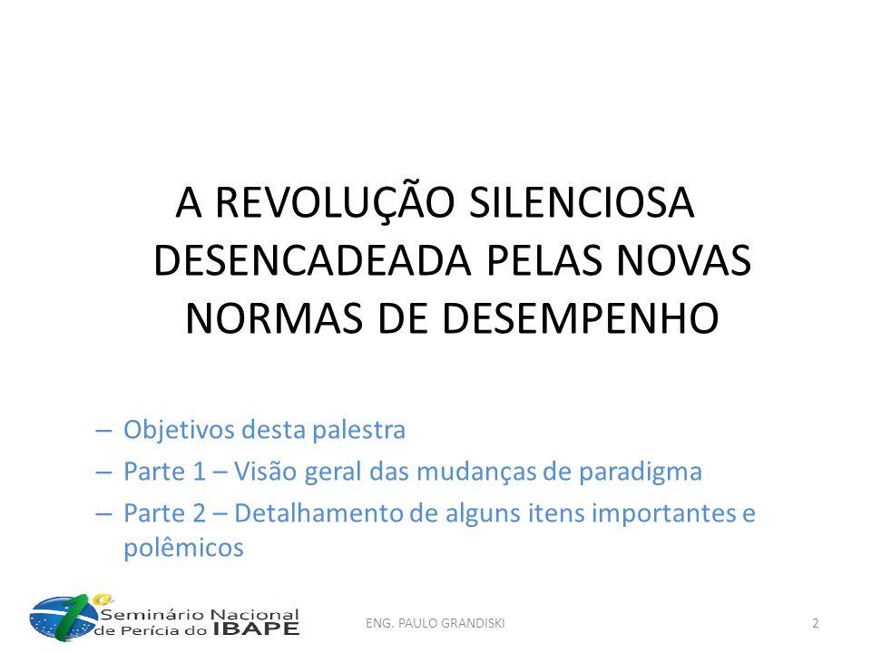 A REVOLUÇÃO SILENCIOSA DESENCADEADA PELAS NOVAS NORMAS DE DESEMPENHO – Objetivos desta palestra – Parte 1 – Visão geral das mudanças de paradigma – Pa