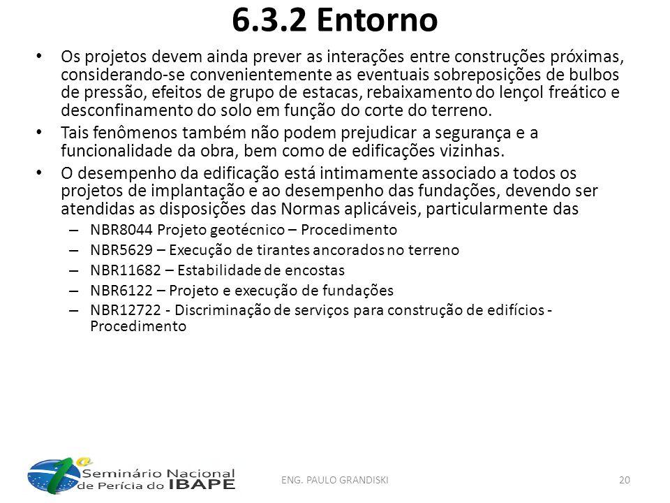 6.3.2 Entorno Os projetos devem ainda prever as interações entre construções próximas, considerando-se convenientemente as eventuais sobreposições de