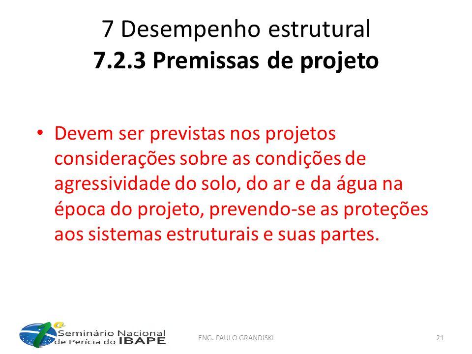 7 Desempenho estrutural 7.2.3 Premissas de projeto Devem ser previstas nos projetos considerações sobre as condições de agressividade do solo, do ar e