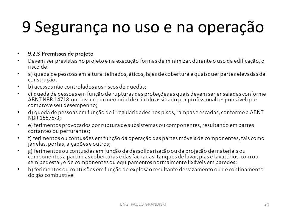 9 Segurança no uso e na operação 9.2.3 Premissas de projeto Devem ser previstas no projeto e na execução formas de minimizar, durante o uso da edifica