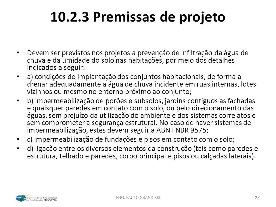 10.2.3 Premissas de projeto Devem ser previstos nos projetos a prevenção de infiltração da água de chuva e da umidade do solo nas habitações, por meio