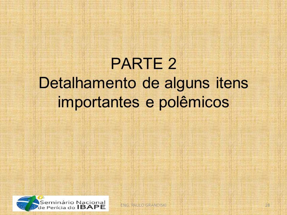 PARTE 2 Detalhamento de alguns itens importantes e polêmicos ENG. PAULO GRANDISKI28