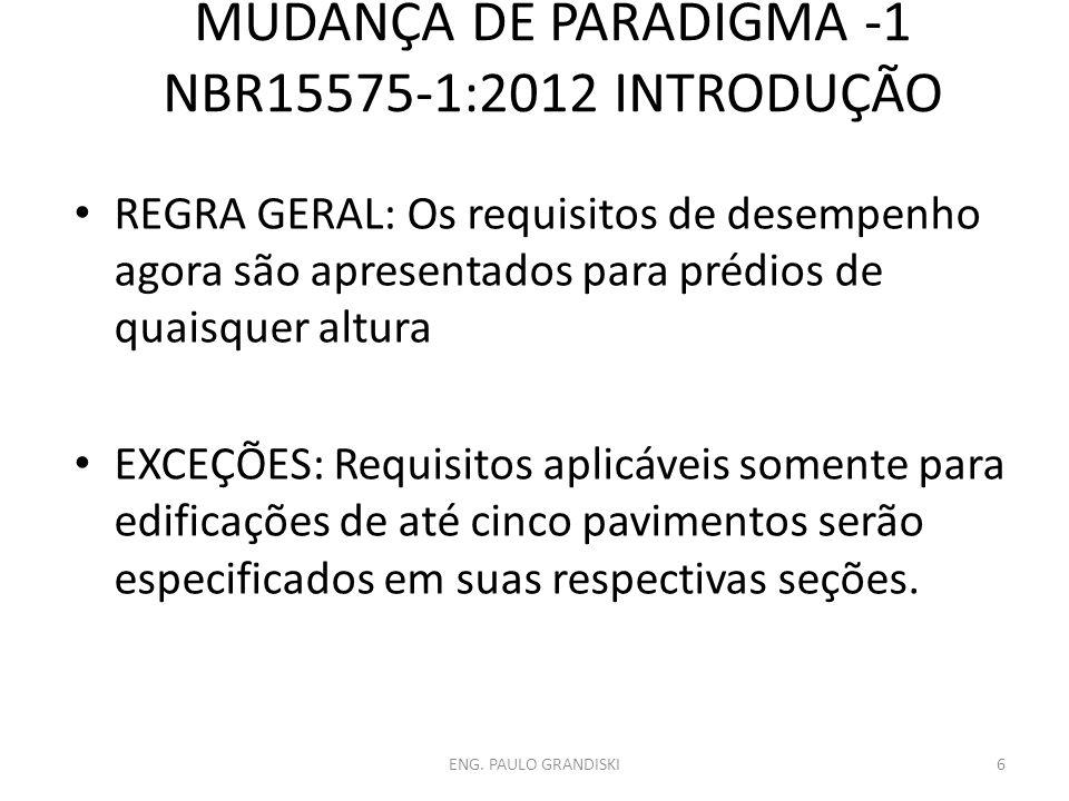 MUDANÇA DE PARADIGMA -1 NBR15575-1:2012 INTRODUÇÃO REGRA GERAL: Os requisitos de desempenho agora são apresentados para prédios de quaisquer altura EX