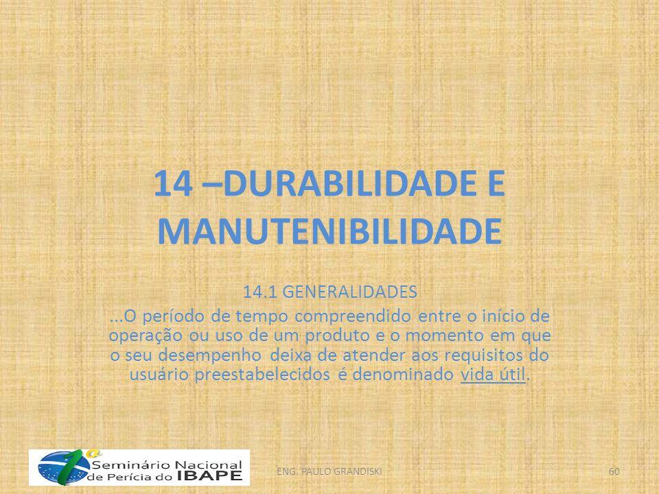 14 –DURABILIDADE E MANUTENIBILIDADE 14.1 GENERALIDADES...O período de tempo compreendido entre o início de operação ou uso de um produto e o momento e
