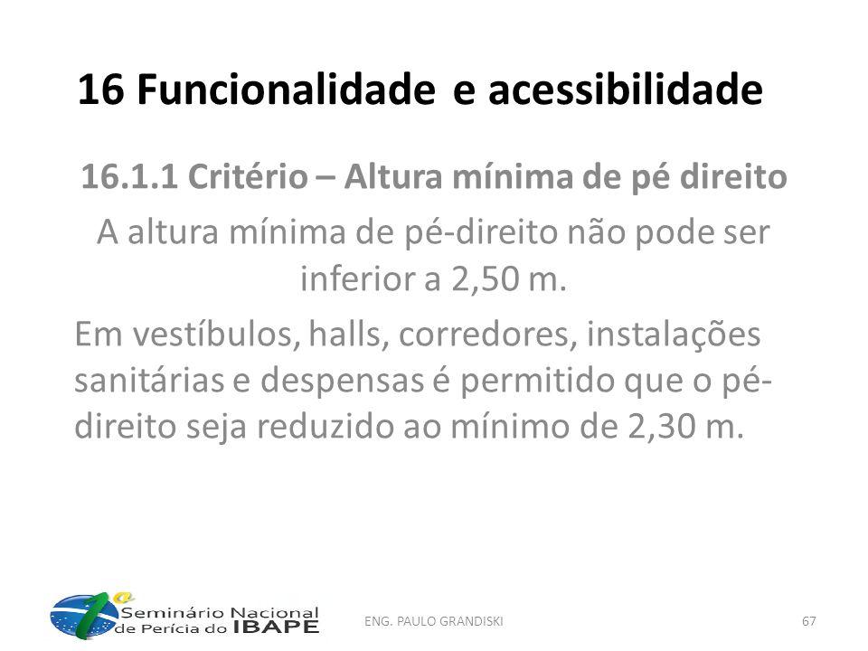 16 Funcionalidade e acessibilidade 16.1.1 Critério – Altura mínima de pé direito A altura mínima de pé-direito não pode ser inferior a 2,50 m. Em vest