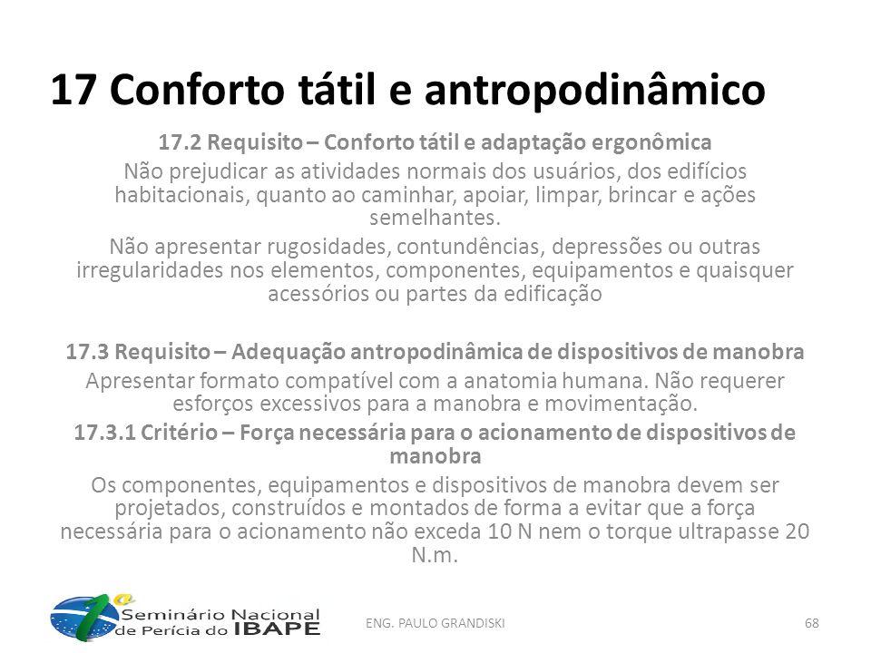 17 Conforto tátil e antropodinâmico 17.2 Requisito – Conforto tátil e adaptação ergonômica Não prejudicar as atividades normais dos usuários, dos edif