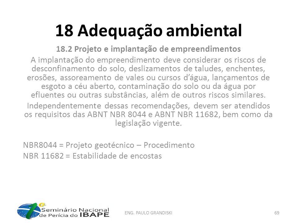 18 Adequação ambiental 18.2 Projeto e implantação de empreendimentos A implantação do empreendimento deve considerar os riscos de desconfinamento do s