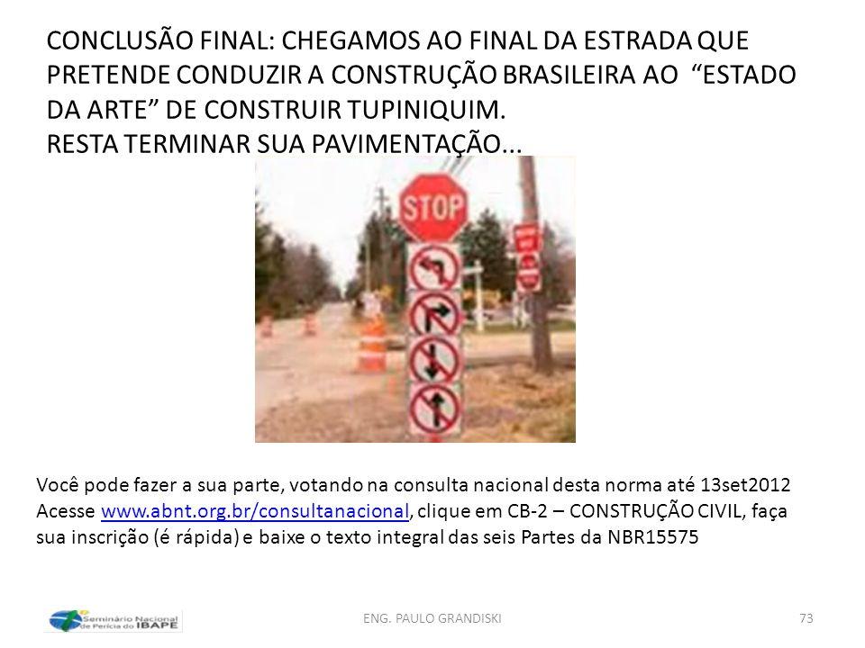 ENG. PAULO GRANDISKI73 CONCLUSÃO FINAL: CHEGAMOS AO FINAL DA ESTRADA QUE PRETENDE CONDUZIR A CONSTRUÇÃO BRASILEIRA AO ESTADO DA ARTE DE CONSTRUIR TUPI