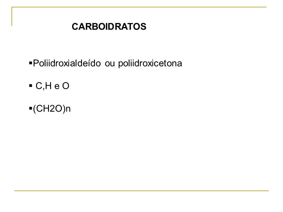Poliidroxialdeído ou poliidroxicetona C,H e O (CH2O)n CARBOIDRATOS