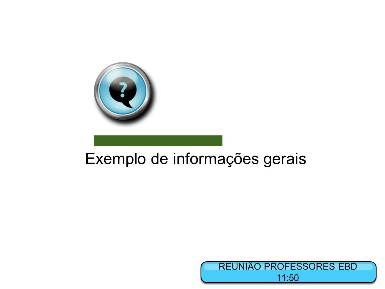 REUNIÃO PROFESSORES EBD 11:50 Exemplo de informações gerais