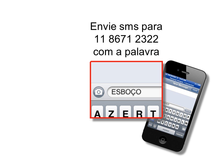Envie sms para 11 8671 2322 com a palavra