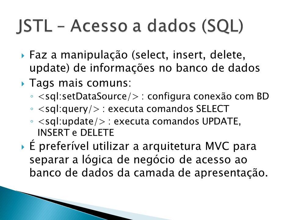 Faz a manipulação (select, insert, delete, update) de informações no banco de dados Tags mais comuns: : configura conexão com BD : executa comandos SE