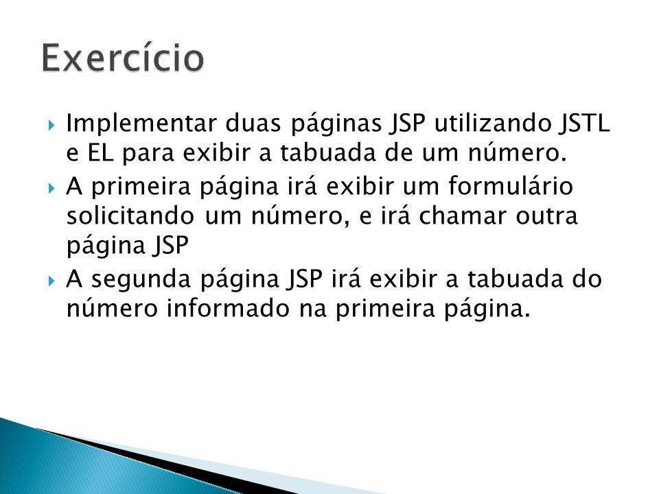 Implementar duas páginas JSP utilizando JSTL e EL para exibir a tabuada de um número. A primeira página irá exibir um formulário solicitando um número
