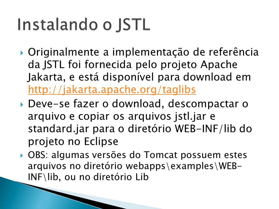 Originalmente a implementação de referência da JSTL foi fornecida pelo projeto Apache Jakarta, e está disponível para download em http://jakarta.apach
