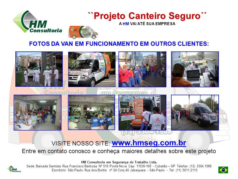 ``Projeto Canteiro Seguro´´ HM Consultoria em Segurança do Trabalho Ltda. Sede: Baixada Santista: Rua Francisco Barbosa Nº 510 Ponte Nova Cep: 11530-1