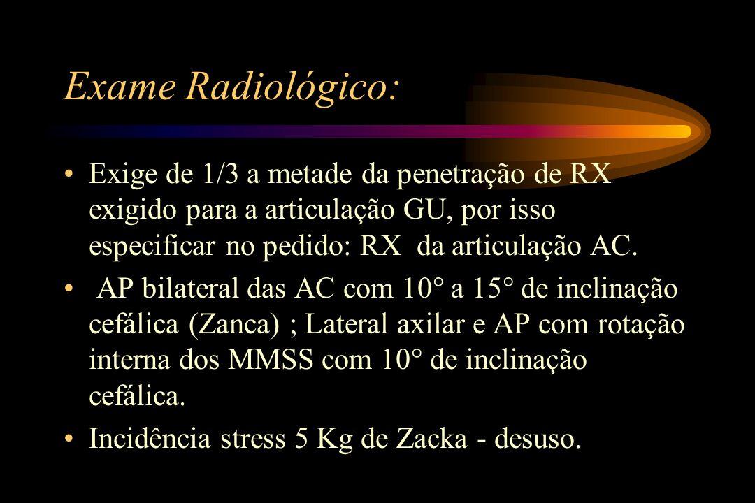 Exame Radiológico: Exige de 1/3 a metade da penetração de RX exigido para a articulação GU, por isso especificar no pedido: RX da articulação AC. AP b