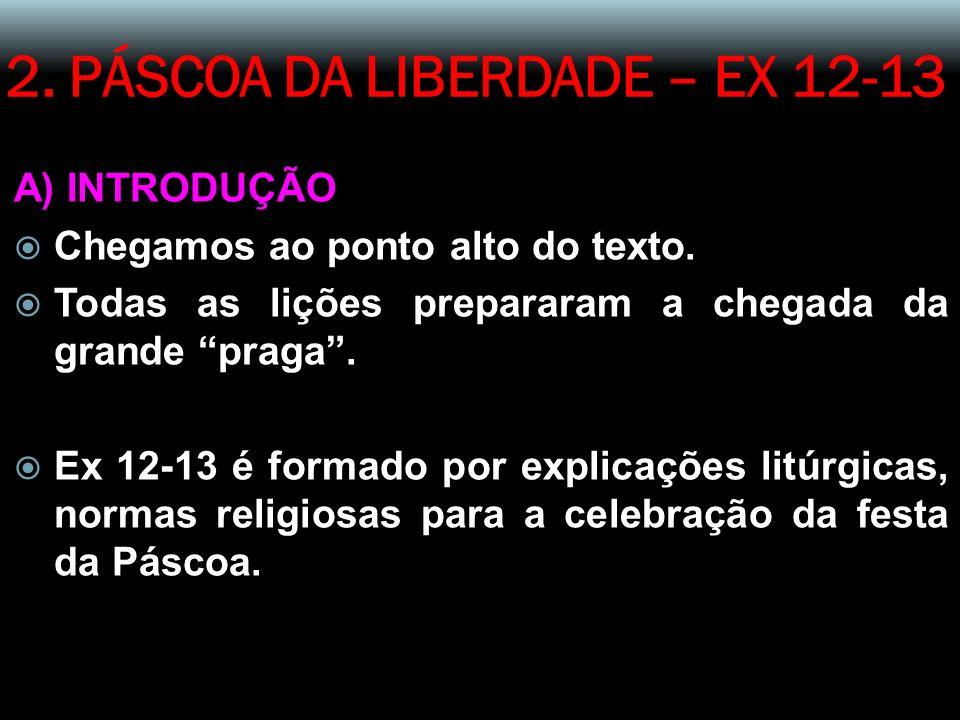 2.PÁSCOA DA LIBERDADE – EX 12-13 A) INTRODUÇÃO Chegamos ao ponto alto do texto.