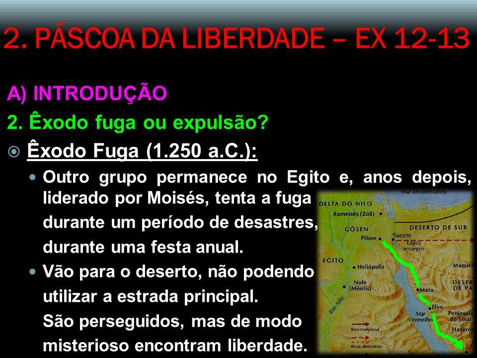 2.PÁSCOA DA LIBERDADE – EX 12-13 A) INTRODUÇÃO 2.