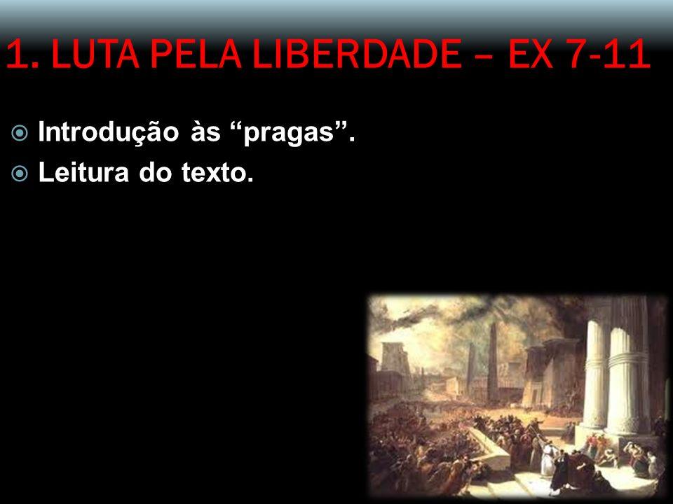 1. LUTA PELA LIBERDADE – EX 7-11 Introdução às pragas. Leitura do texto.